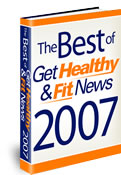 The Best of Get Healthy & Fit News 2007